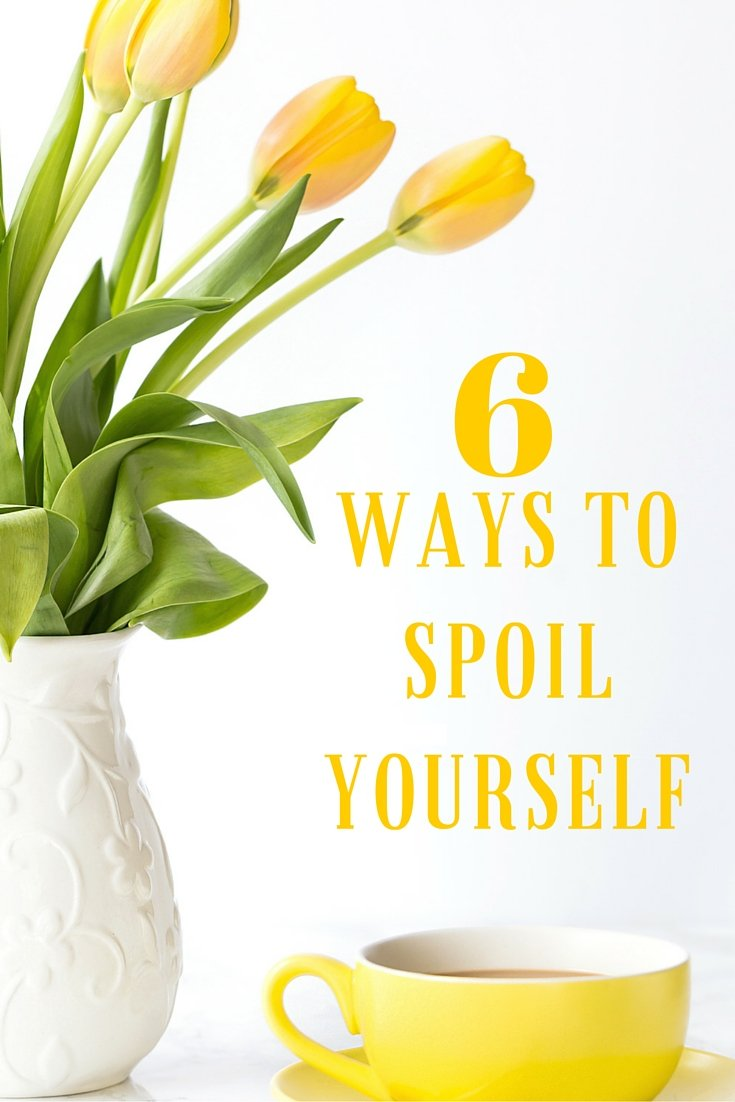 6 ways to spoil yourself